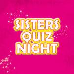 Sisters Quiz Night