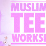 Muslimah Teen Workshop: Manifesting Modesty